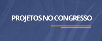 Projetos no Congresso